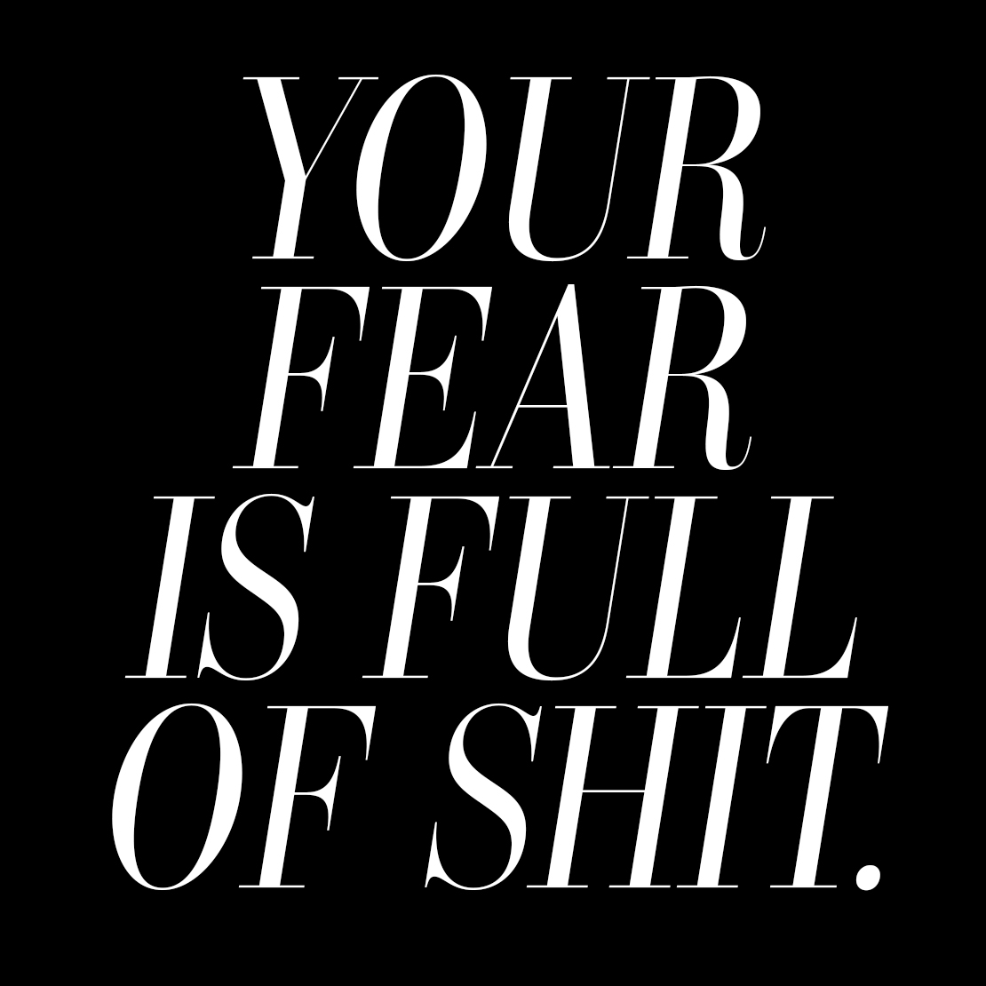 Your fear is full of shit